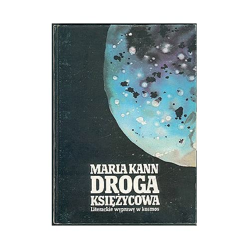 Droga Ksiezycowa: Literackie Wyprawy w Kosmos , Kann, Maria