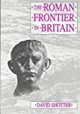 img - for The Roman Frontier in Britain: Hadrian's Wall, the Antonine Wall and Roman Policy in Scotland book / textbook / text book