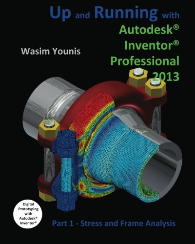 Up and Running with Autodesk Inventor Professional 2013: Part 1 Stress and Frame Analysis