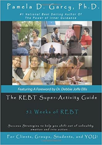 The REBT Super-Activity Guide: 52 Weeks of REBT For Clients, Groups, Students, and YOU! written by Pamela D. Garcy Ph.D.