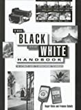 The Black and White Handbook: The Ultimate Guide to Monochrome Techniques