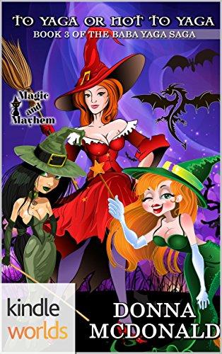 magic-and-mayhem-to-yaga-or-not-to-yaga-kindle-worlds-novella-baba-yaga-saga-book-3
