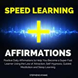 Speed Learning Affirmations: Positive Daily Affirmations to Help You Become a Super Fast Learner Using the Law of Attraction, Self-Hypnosis, Guided Meditation and Sleep Learning