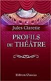 echange, troc Jules Claretie - Profils de Théâtre
