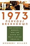 1973 Nervous Breakdown: Watergate, Warhol, and the Birth of Post-Sixties America