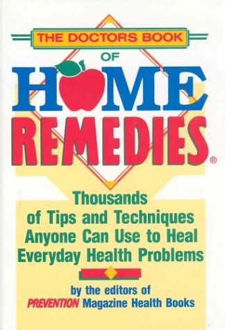 The Doctor's Book of Home Remedies: Thousands of Tips and Techniques Anyone Can Use to Heal Everyday Health Problems, EUGENE EMME, ED.