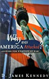 Why Was America Attacked?: Answers for a Nation at War (0805425780) by Kennedy, D. James
