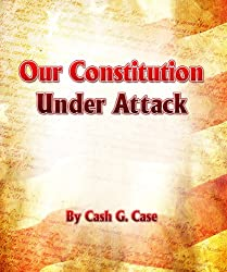 Our Constitution Under Attack