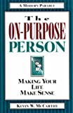 The On-Purpose Person: Making Your Life Make Sense : A Modern Parable (1576833097) by Kevin W. McCarthy