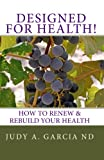 Designed for Health!: How to Renew & Rebuild Your Health