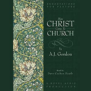 How Christ Came to the Church | [A. J. Gordon]