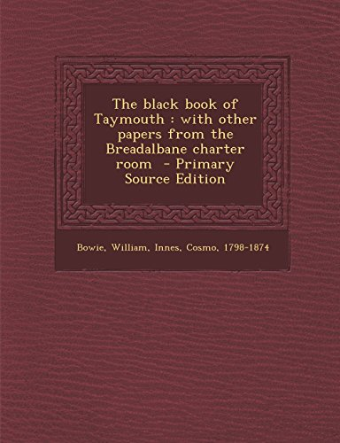 The Black Book of Taymouth: With Other Papers from the Breadalbane Charter Room - Primary Source Edition