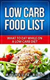 Low Carb Food List: What to Eat While on a Low Carb Diet (Low Carb Diet: A List of Low Carb Foods to Help you Lose Weight Fast and What to Eat to Lose Weight) (English Edition)