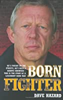 Born Fighter: He's Fought on the Streets, He's Been a Karate Champion--this Is the Story of a Legendary Hard Man