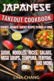 img - for Japanese Takeout Cookbook Favorite Japanese Takeout Recipes to Make at Home: Sushi, Noodles, Rices, Salads, Miso Soups, Tempura, Teriyaki and More book / textbook / text book