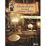 """Abrakadabra, dreimal schwarzer Kater: Das 1 x 1 der Zauberei. Zauberbuch f�r Kinder ab 8 Jahrenvon """"Karolin K�ntzel"""""""