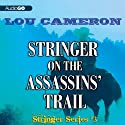 Stringer on the Assassins' Trail: The Stringer Series, Book 3 (       UNABRIDGED) by Lou Cameron Narrated by Peter Berkrot