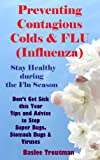Preventing Contagious Colds & FLU (Influenza) Stay Healthy during the Flu Season (Health Life Wellness Living Healthy 3)