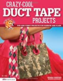img - for Crazy-Cool Duct Tape Projects: Fun and Funky Projects for Fashion and Flair book / textbook / text book