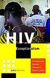 HIV Exceptionalism: Development through Disease in Sierra Leone (A Quadrant Book)