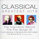 Classical Greatest Hits: The Inspriation behind the Pop Songs of Kylie Minogue, The Beatles, and Many More