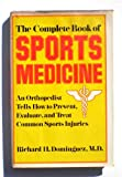 The complete book of sports medicine: An orthopedist tells how to prevent, evaluate, and treat common injuries