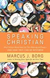 Speaking Christian: Why Christian Words Have Lost Their Meaning and PowerAnd How They Can Be Restored