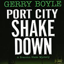 Port City Shakedown: A Brandon Blake Crime Novel | Livre audio Auteur(s) : Gerry Boyle Narrateur(s) : Nick Banner