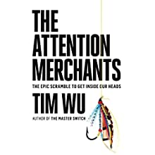 The Attention Merchants: The Epic Scramble to Get Inside Our Heads Audiobook by Tim Wu Narrated by Marc Cashman