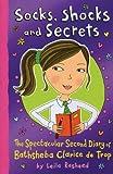 Socks, Shocks and Secrets: The Spectacular Second Diart If Bathsheba Clarice de Trop (Fantastic Diary of Bathsheba Clarice de Trop)