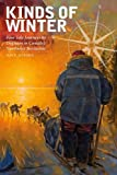 img - for Kinds of Winter: Four Solo Journeys by Dogteam in Canada's Northwest Territories (Life Writing) Paperback - November 7, 2014 book / textbook / text book