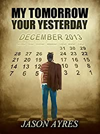 My Tomorrow, Your Yesterday by Jason Ayres ebook deal