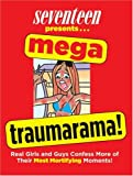 Seventeen Mega Traumarama!: Real Girls and Guys Confess More of Their Most Mortifying Moments!