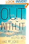 Out with it: How Stuttering Helped Me...