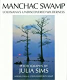 img - for Manchac Swamp: Louisiana's Undiscovered Wilderness book / textbook / text book