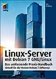 Linux-Server mit Debian 7 GNU/Linux: Das umfassende Praxis-Handbuch; Aktuell für die Version Debian 7 (Wheezy) (mitp Professional)
