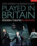 img - for Played in Britain: Modern Theatre in 100 Plays (Methuen Drama) book / textbook / text book