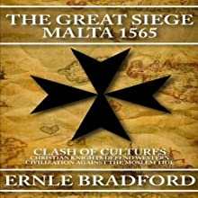 The Great Siege: Malta 1565 (       UNABRIDGED) by Ernle Bradford Narrated by Simon Vance