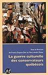 La Guerre Culturelle des Conservateurs Quebecois par Dupuis-Déri