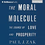 The Moral Molecule: The Source of Love and Prosperity | Paul J. Zak