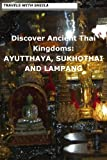 Discover Ancient Thai Kingdoms: AYUTTHAYA, SUKHOTHAI AND LAMPANG