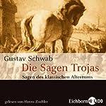 Die Sagen Trojas (Sagen des klassischen Altertums 4) | Gustav Schwab