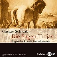 Die Sagen Trojas (Sagen des klassischen Altertums 4) Hörbuch