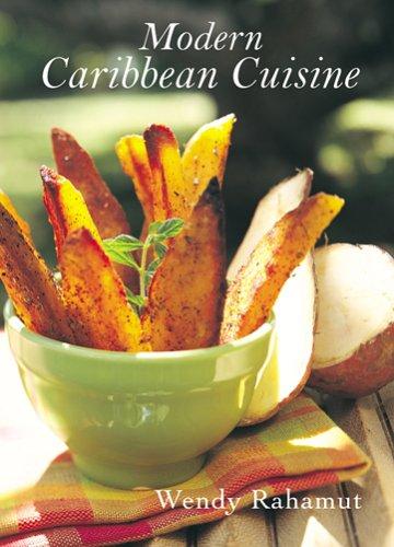 Modern Caribbean Cuisine by Wendy Rahamut