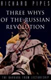 Three Whys Of The Russian Revolution (The Barbara Frum Lectureship) (0679307931) by Richard Pipes