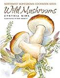 Wild Mushrooms (Northwest Homegrown Cookbook Series)
