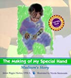 The Making of My Special Hand: Madison's Story (Rehabilitation Institute of Chicago Learning Book)