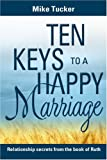 Ten Keys to a Happy Marriage (0816321639) by Mike Tucker