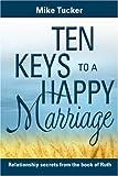 Ten Keys to a Happy Marriage (0816321639) by Mike Tucker