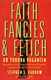 img - for Faith, Fancies and Fetich or Yoruba Paganism: Being Some Account of the Religious Beliefs of the West African Negroes, Particularly of the Yoruba Tribe book / textbook / text book